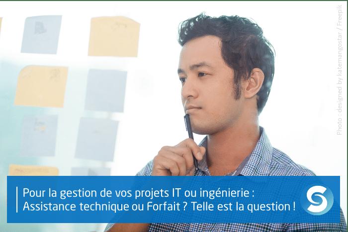 Pour la gestion de vos projets IT ou ingénierie : assistance technique ou forfait ? Telle est la question !